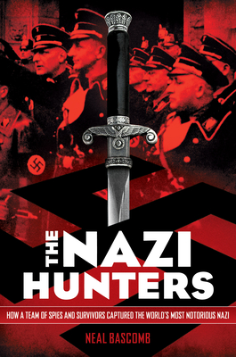 The Nazi Hunters: How a Team of Spies and Survivors Captured the World's Most Notorious Nazi Cover Image