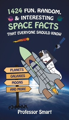 1424 Fun, Random, & Interesting Space Facts That Everyone Needs to Know: Planets, Galaxies, Moons, and More Cover Image
