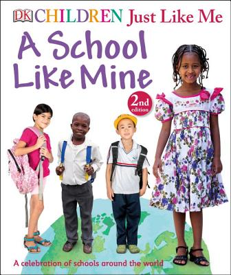 Children Just Like Me: A School Like Mine: A Celebration of Schools Around the World Cover Image