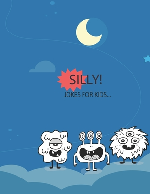 Silly Jokes! for Kids: Over 260 hilarious JOKES silly and clean for kids 8-16 years Cover Image