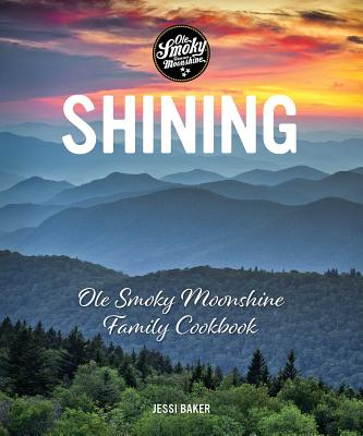 Shining: Ole Smoky Moonshine Family Cookbook Cover Image