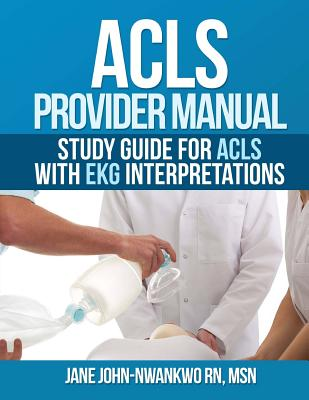 ACLS Provider Manual: Study Guide for ACLS with EKG interpretations Cover Image