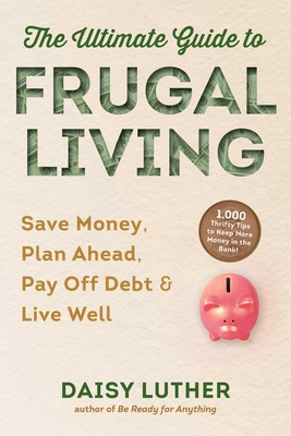 The Ultimate Guide to Frugal Living: Save Money, Plan Ahead, Pay Off Debt & Live Well Cover Image