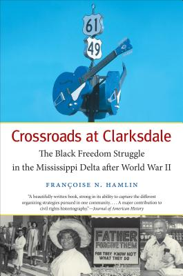 Crossroads at Clarksdale: The Black Freedom Struggle in the Mississippi Delta After World War II (John Hope Franklin Series in African American History and Culture) Cover Image
