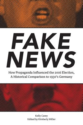 Fake News: How Propaganda Influenced the 2016 Election, A Historical Comparison to 1930's Germany Cover Image
