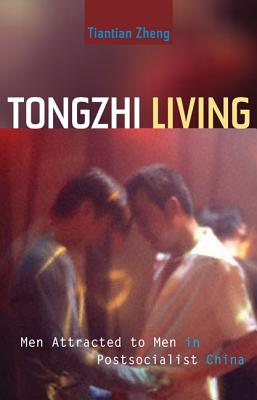 Tongzhi Living: Men Attracted to Men in Postsocialist China Cover Image