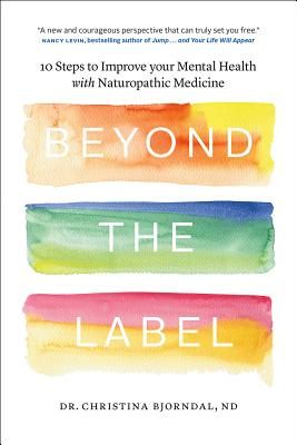 Beyond the Label: 10 Steps to Improve Your Mental Health with Naturopathic Medicine Cover Image