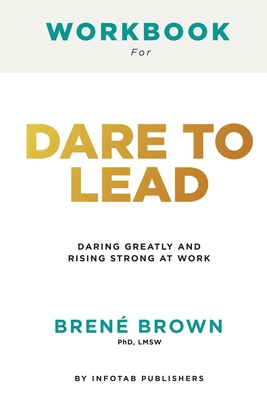Workbook for dare to lead: Dare to Lead: Brave Work. Tough Conversations. Whole Hearts by Brene Brown: Brave Work. Tough Conversations. Whole Hea Cover Image