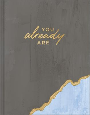You Already Are: Further Than You Realize, Stronger Than You Believe, and More Incredible Than You Know. Cover Image