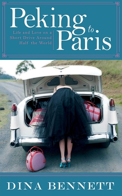 Peking to Paris: Life and Love on a Short Drive Around Half the World Cover Image