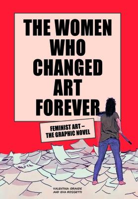 The Women Who Changed Art Forever: Feminist Art – The Graphic Novel Cover Image