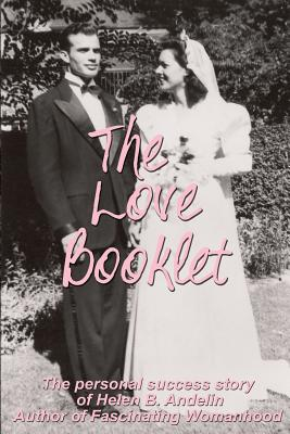 The Love Booklet: The Personal Success Story of Helen B Andelin Author of Fascinating Womanhood Cover Image