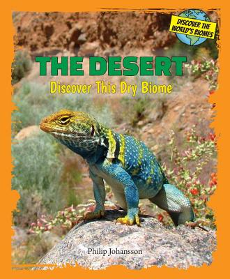 The Desert: Discover This Dry Biome (Discover the World's Biomes) Cover Image