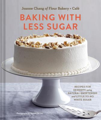 Baking with Less Sugar: Recipes for Desserts Using Natural Sweeteners and Little-to-No White Sugar cover