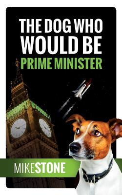 The Dog Who Would Be Prime Minister (The Dog Prime Minister Series Book 1) Cover Image
