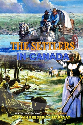 The Settlers in Canada by Captain Frederick Marryat: Classic Edition Annotated Illustrations : Classic Edition Annotated Illustrations Cover Image