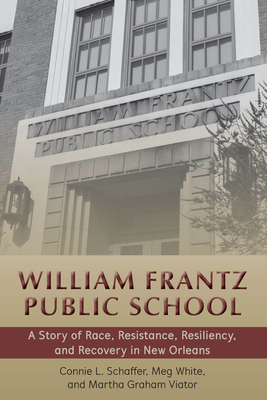William Frantz Public School: A Story of Race, Resistance, Resiliency, and Recovery in New Orleans (History of Schools and Schooling #65) Cover Image