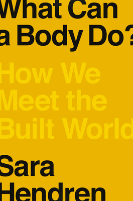What Can a Body Do?: How We Meet the Built World Cover Image