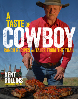 A Taste of Cowboy: Ranch Recipes and Tales from the Trail Cover Image