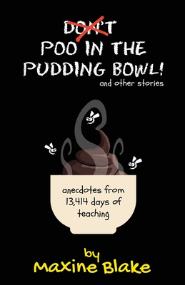 Don't Poo in the Pudding Bowl: Anecdotes from 13,414 days of teaching Cover Image