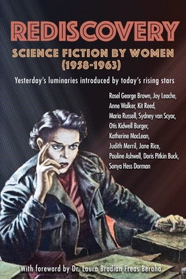 Rediscovery: Science Fiction by Women (1958 to 1963): Yesterday's luminaries introduced by today's rising stars Cover Image