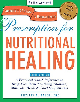 Prescription for Nutritional Healing, Fifth Edition: A Practical A-to-Z Reference to Drug-Free Remedies Using Vitamins, Minerals, Herbs & Food Supplements Cover Image