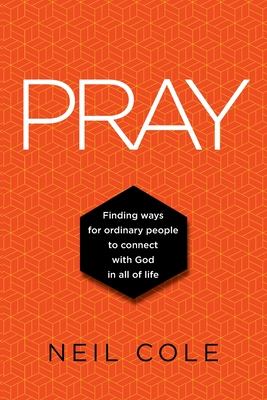 Pray: Finding Ways For Ordinary People To Connect With God In All Of Life Cover Image