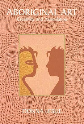 Aboriginal Art: Creativity and Assimilation Cover Image