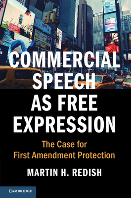 Commercial Speech as Free Expression: The Case for First Amendment Protection (Cambridge Studies on Civil Rights and Civil Liberties) Cover Image