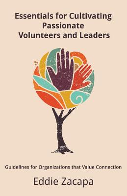 Essentials for Cultivating Passionate Volunteers and Leaders: Guidelines for Organizations that Value Connection Cover Image