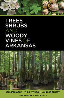 Trees, Shrubs, and Woody Vines of Arkansas Cover Image