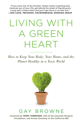 Living with a Green Heart: How to Keep Your Body, Your Home, and the Planet Healthy in a Toxic World Cover Image