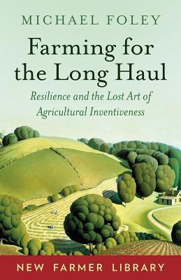 Farming for the Long Haul: Resilience and the Lost Art of Agricultural Inventiveness Cover Image