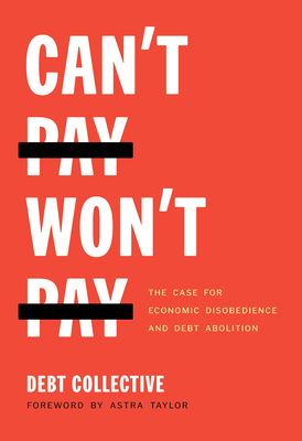 Can't Pay, Won't Pay: The Case for Economic Disobedience and Debt Abolition Cover Image