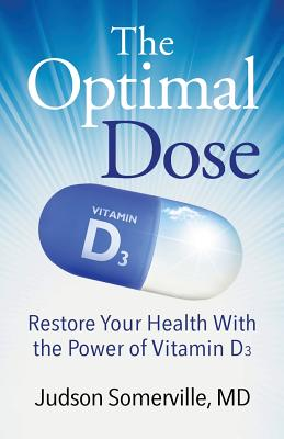 The Optimal Dose: Restore Your Health With the Power of Vitamin D3 Cover Image