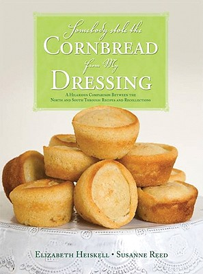 Somebody Stole the Cornbread from My Dressing: A Hilarious Comparison Between the North and South Through Recipes and Recollections Cover Image