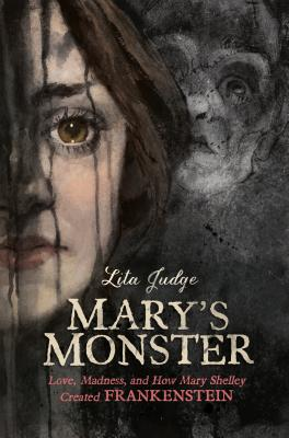 Mary's Monster: Love, Madness, and How Mary Shelley Created Frankenstein Cover Image