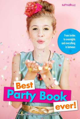 Best Party Book Ever!: From Invites to Overnights and Everything in Between (Faithgirlz) Cover Image