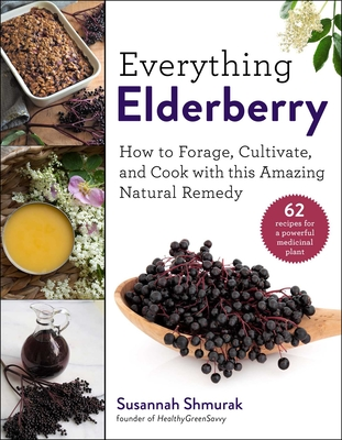 Everything Elderberry: How to Forage, Cultivate, and Cook with this Amazing Natural Remedy Cover Image