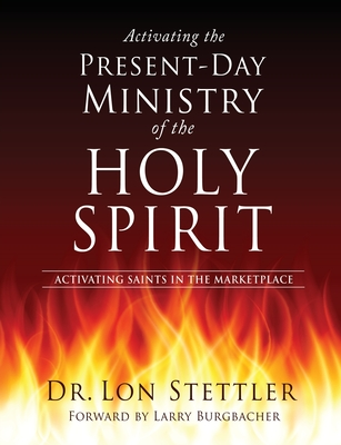 Activating the Present-Day Ministry of the Holy Spirit: Activating Saints in the Marketplace Cover Image