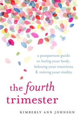 The Fourth Trimester: A Postpartum Guide to Healing Your Body, Balancing Your Emotions, and Restoring Your Vitality Cover Image