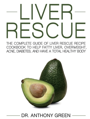 Liver Rescue: The Complete Guide of Liver Rescue Recipe Cookbook to Help Fatty Liver, Overweight, Acne, Diabetes, and Have a Total H Cover Image