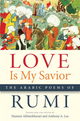Love Is My Savior: The Arabic Poems of Rumi (Arabic Literature and Language) Cover Image