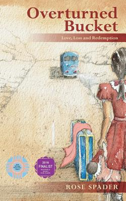 Overturned Bucket: Love, Loss and Redemption Cover Image