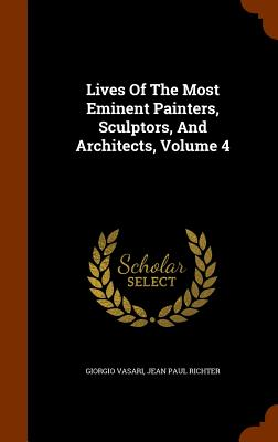 Lives of the Most Eminent Painters, Sculptors, and Architects, Volume 4 Cover Image