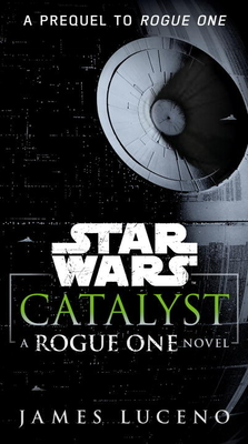Catalyst (Star Wars): A Rogue One Novel Cover Image