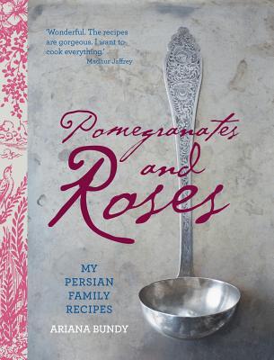 Pomegranates and Roses: My Persian Family Recipes Cover Image