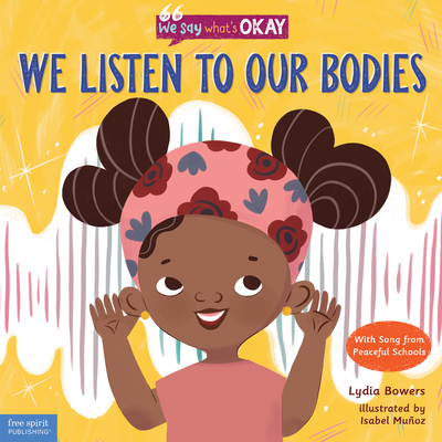 We Listen to Our Bodies (We Say What's Okay Series) Cover Image