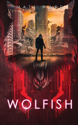 Wolfish: A YA Dystopian SciFi Technothriller Cover Image