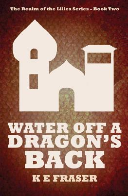 Water off a Dragon's Back: The Realm of the Lilies - Book Two Cover Image
